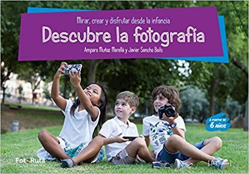 Portada del libro 'Descubre la fotografía' de Amparo Muñoz Morella y Javier Sancho