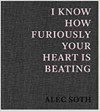 Portada de 'I know how furiously your heart is beating' de Alec Soth