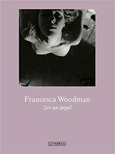 Portada de 'Ser un ángel' de Francesca Woodman